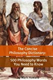 The Concise Philosophy Dictionary: 500 Philosophy Words You Need to Know