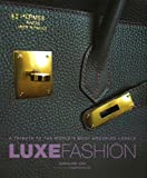 Luxe Fashion: A Tribute to the World's Most Enduring Labels
