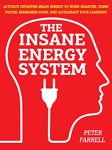The Insane Energy System: Activate Untapped Brain Energy To Work Faster, Remember More, And Accelerate Your Learning - OUTWIT & OUTSMART LAZINESS (Best Brain Boosting Foods)