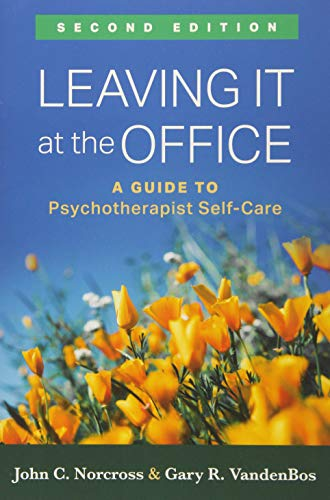 Leaving It at the Office, Second Edition: A Guide to Psychotherapist Self-Care (Leaving Work At Work)