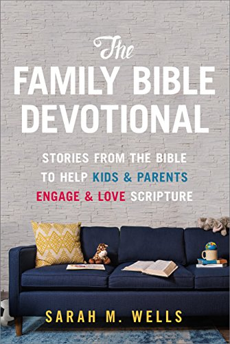 The Family Bible Devotional: Stories from the Bible to Help Kids and Parents Engage and Love Scripture - Family Bible Reading
