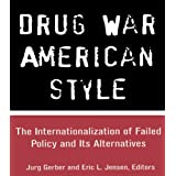 Drug War American Style: The Internationalization of Failed Policy and its Alternatives (Current Issues in Criminal Justice)