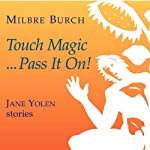 Touch Magic...Pass It On!: Jane Yolen Stories | Milbre Burch,Jane Yolen