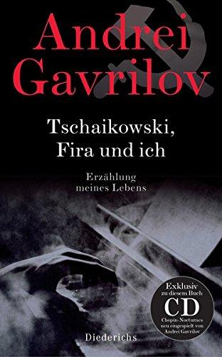 Tschaikowski, Fira und ich: Erzählung meines Lebens. - Mit CD: Gavrilov spielt Chopin-Nocturnes, exklusiv mit diesem Buch erhältlich