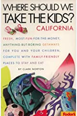Where Should We Take the Kids?: California: Fresh, Most-Fun-for-the-Money, Anything-But-Boring Getaways for You and Your Chi ldren, Complete with Family-Friendly Pl (1st ed)