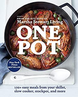 One Pot: 120+ Easy Meals from Your Skillet, Slow Cooker, Stockpot, and More by [Editors of Martha Stewart Living]