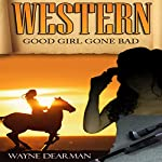 Western: Good Girl Gone Bad | Wayne Dearman