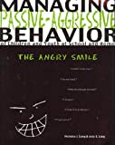 Managing Passive-Aggressive Behavior of Children and Youth at School and Home : The Angry Smile, Long, Nicholas James and Long, Jody, 0890798737