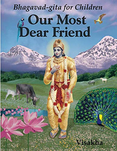 Our Most Dear Friend: Bhagavad-gita for Children