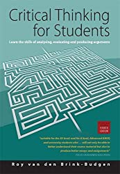 Critical Thinking for Students: Learn the Skills of Analysing, Evaluating and Producing Arguments