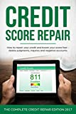Credit Score Repair: How To Repair Your Credit and Boost Your Score Fast - Delete Judgments, Inquiries and Negative Accounts - The Complete Credit Repair Edition For 2017