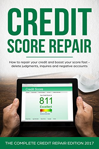 Attribution Score Repair: How To Repair Your Credit and Boost Your Score Fast - Delete Judgments, Inquiries and Negative Accounts - The Consummate Credit Repair Edition For 2017