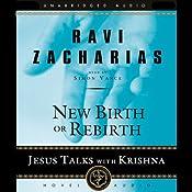New Birth or Rebirth: Jesus Talks with Krishna | Ravi Zacharias
