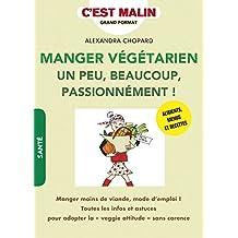 """Manger végétarien un peu, beaucoup, passionnément ! c'est malin: Aliments, listes de courses, menus et recettes pour adopter la """"veggie attitude"""" pour un jour ou toujours sans carence !"""