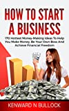 img - for How To Start A Business: 170 Hottest Money-Making Ideas To Help You Make Money, Be Your Own Boss And Achieve Financial Freedom book / textbook / text book