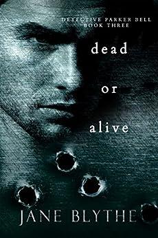 Dead or Alive (Detective Parker Bell Book 3) by [Blythe, Jane]