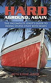 Hard Aground . . . Again: Another Incomplete Idiot's Guide to Doing Stupid Stuff With Boats (Sailing Biographies)