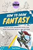 HOW TO DRAW FANTASY: Step by step drawing book for kids teaching basics and beyond