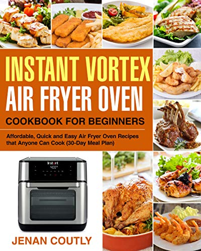 Instant Vortex Air Fryer Oven Cookbook for Beginners: Affordable, Quick and Easy Air Fryer Oven Recipes that Anyone Can Cook (30-Day Meal Plan) 1