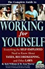 The Complete Guide to Working for Yourself: Everything the Self-Employed Need to Know About Taxes, Recordkeeping & Other Laws