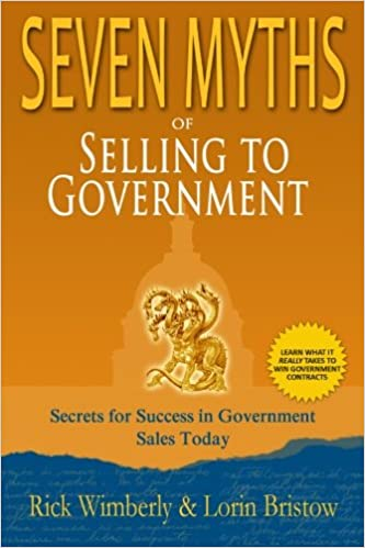 Book Seven Myths of Selling to Government: Secrets for Success in Government Sales Today