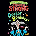 Doctor Bonkers Audiobook by Jeremy Strong Narrated by Nigel Lambert
