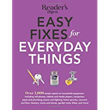 Easy Fixes for Everyday Things: Over 1,000 simple repairs to household equipment, including cell phones, tablets and media players, computers, pipes and plumbing, power and lighting, home security, vacuums, and floor cleaners, oven and stoves, garden tools, bikes, and more!