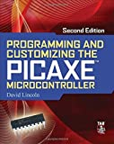 [ PROGRAMMING AND CUSTOMIZING THE PICAXE MICROCONTROLLER ] BY David Lincoln ( Author ) Dec - 2010 [ Paperback ]