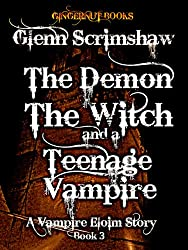 The Demon, the Witch and the Teenage Vampire (Eloim Book 3)
