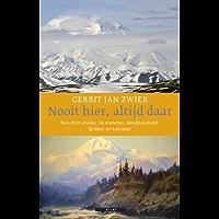Nooit hier, altijd daar: reis door Alaska, de Aleoeten, Newfoundland, Québec en Labrador