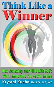 THINK LIKE A WINNER How Renewing Your Mind with God's Word Empowers You to Win in Life