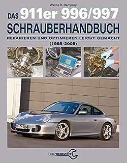 Das 911er 996/997 Schrauberhandbuch (1998-2008): Reparieren und Optimieren leicht