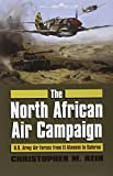 The North African Air Campaign: U.S. Army Forces from El Alamein to Salerno (Modern War Studies)
