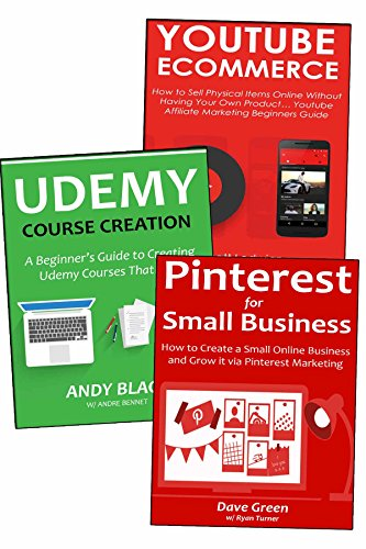 Learn to Start Your Own Online Business:  3 Internet Business Ideas for Newbies. YouTube Ecommerce, Udemy Course Creation & Pinterest for Small Businesses