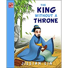 The King Without A Throne (illustrated kids books, picture book biographies, bedtime stories for kids, Chinese history and culture): Confucius (Once Upon A Time In China... 2)