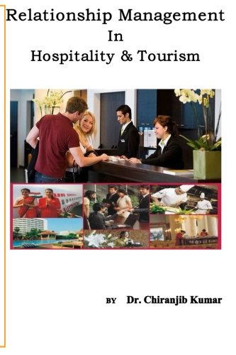 Relationship Management In Hospitality &Tourism: A Professional Approach of RM for Hospitality and Tourism Professionals