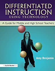 Differentiated Instruction Using Technology: A Guide for Middle & HS Teachers