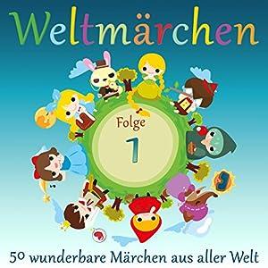 Weltmärchen: 50 wunderbare Märchen aus aller Welt (Weltmärchen 1) Hörbuch