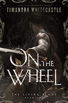 On the Wheel (The Living Blade Book 2) by [Whitecastle, Timandra]
