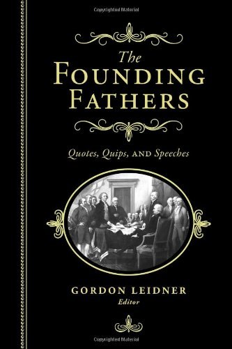 The Founding Fathers: Quotes, Quips and Speeches