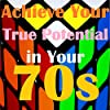Achieve Your True Potential in Your 70's - Self-improvement Hypnosis