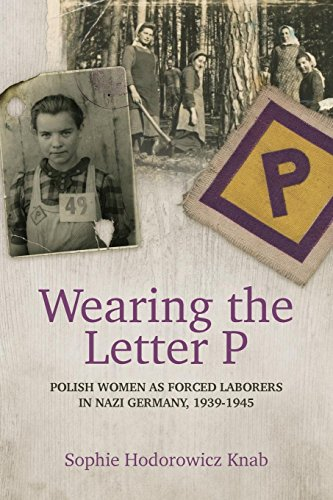 Wearing the Letter P: Polish Women as Forced Laborers in Nazi Germany, 1939-1945 ()