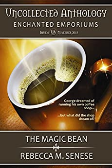 The Magic Bean: Uncollected Anthology: Enchanted Emporiums by [Senese, Rebecca M.]
