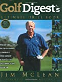 Golf Digest's® Ultimate Drill Book, Jim McLean, 1592400183