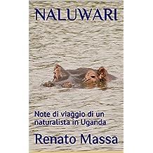 NALUWARI: Note di viaggio di un naturalista in Uganda (Italian Edition)