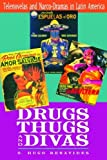 Drugs, Thugs, and Divas: Telenovelas and Narco-Dramas in Latin America by O. Hugo Benavides (2008-03-15)