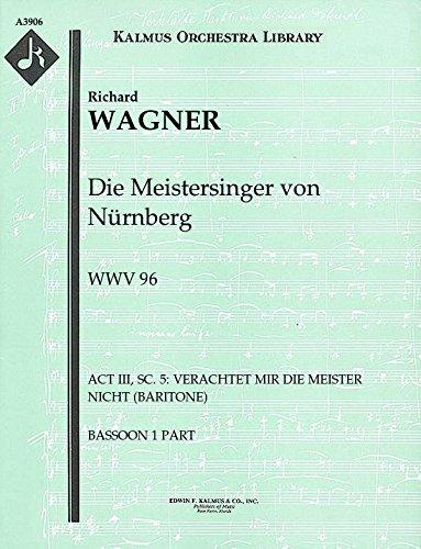Die Meistersinger von Nürnberg, WWV 96 (Act III, Sc. 5: Verachtet mir die Meister nicht (baritone)): Bassoon 1 and 2 parts (Qty 2 each) [A3906]