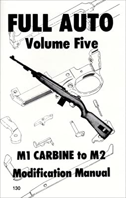 Full auto vol. 5 m1 carbine to m2, modification manual   #19982398.