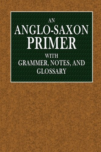 An Anglo-Saxon Primer: With Grammar, Notes, and Glossary (Clarendon Press Series)