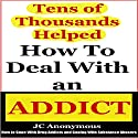 How to Deal with an Addict: How to Cope with Drug Addicts and Coping with Substance Abusers Audiobook by JC Anonymous Narrated by J. Scott Bennett